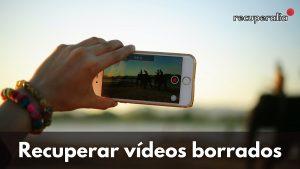recuperar videos borrados