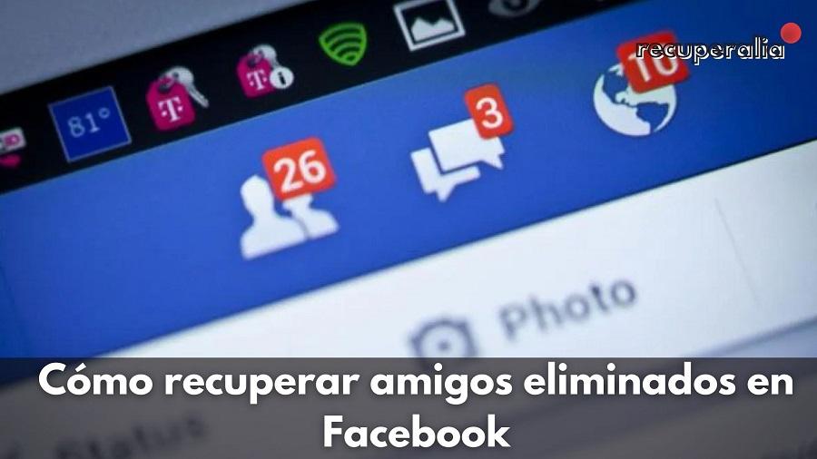 como recuperar amigos eliminados facebook