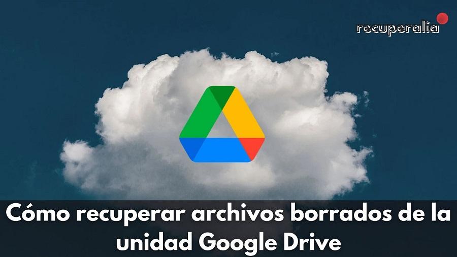 recuperar archivos borrados google drive