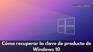 recuperar clave producto windows 10