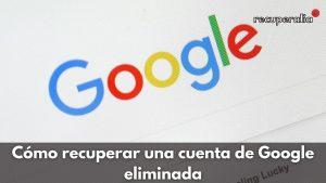 recuperar cuenta google eliminada
