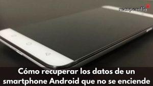 recuperar datos android no enciende