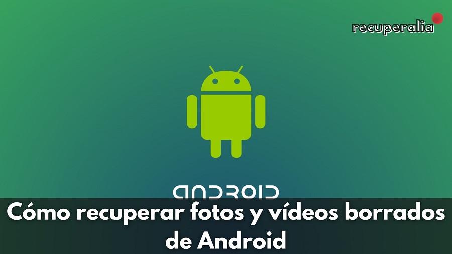 recuperar fotos videos borrados android