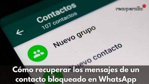 recuperar mensajes contacto bloqueado whatsapp