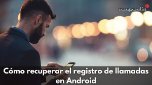 recuperar registro llamadas android