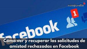 recuperar solicitudes amistad facebook